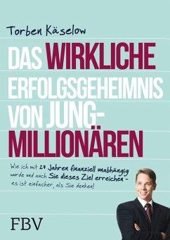 Das wirkliche Erfolgsgeheimnis von Jung-Millionären (eBook, PDF) - Käselow, Torben