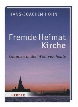 Fremde Heimat Kirche - Glauben in der Welt von heute - Höhn, Hans-Joachim