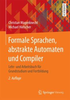 Formale Sprachen, abstrakte Automaten und Compiler - Wagenknecht, Christian; Hielscher, Michael