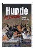 Hunde im Einsatz - Helden auf vier Pfoten