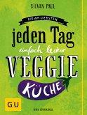 Die Am-liebsten-jeden-Tag-einfach-lecker-Veggie-Küche (eBook, ePUB)