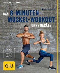 Das 8-Minuten-Muskel-Workout ohne Geräte (eBook, ePUB) - Tschirner, Thorsten