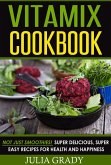 VITAMIX Cookbook: Not Just Smoothies! Super Delicious, Super Easy Recipes for Health and Happiness (eBook, ePUB)