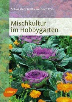 Mischkultur im Hobbygarten - Weinrich, Christa