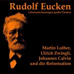 Martin Luther, Ulrich Zwingli, Johannes Calvin und die Reformation (MP3-Download)
