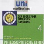 Philosophische Ethik: 04 Der Begriff der sittlichen Handlung (MP3-Download)