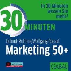 30 Minuten Marketing 50+ (MP3-Download) - Muthers, Helmut; Ronzal, Wolfgang