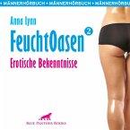 Feuchtoasen 2 / Erotische Bekenntnisse / Erotik Audio Story / Erotisches Hörbuch (MP3-Download)