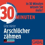 30 Minuten Arschlöcher zähmen (MP3-Download)