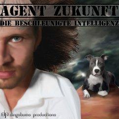 Agent Zukunft. Folge 4: Die beschleunigte Intelligenz (MP3-Download) - Braslavsky, Emma