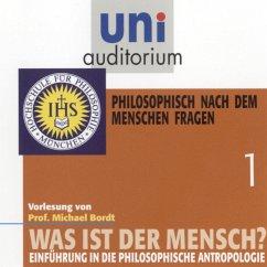 Was ist der Mensch 01: Philosophisch nach dem Menschen fragen (MP3-Download) - Bordt, Michael