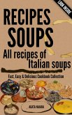 RECIPES SOUPS - All recipes of Italian soups: So many ideas and recipes for preparing tasty soups. (Fast, Easy & Delicious Cookbook, #1) (eBook, ePUB)