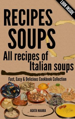 RECIPES SOUPS - All recipes of Italian soups: So many ideas and recipes for preparing tasty soups. (Fast, Easy & Delicious Cookbook, #1) (eBook, ePUB) - Naiara, Agata