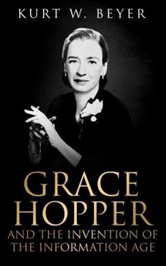Grace Hopper and the Invention of the Information Age (eBook, ePUB) - Beyer, Kurt W.