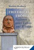 Friedrich Fröbel - Stationen seines Lebens und Wirkens