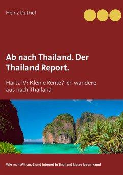 Ab nach Thailand. Der Thailand Report. - Duthel, Heinz