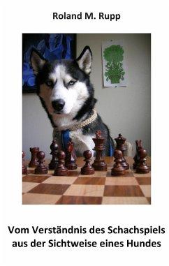 Vom Verständnis des Schachspiels aus der Sichtweise eines Hundes