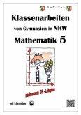 Mathematik 5 - Klassenarbeiten von Gymnasien in NRW - Mit Lösungen