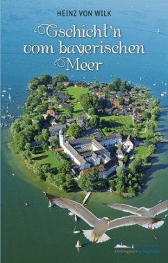Gschicht'n vom bayerischen Meer - Wilk, Heinz von