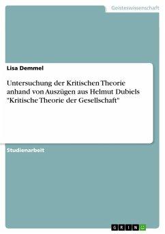 """Untersuchung der Kritischen Theorie anhand von Auszügen aus Helmut Dubiels """"Kritische Theorie der Gesellschaft"""" (eBook, PDF)"""