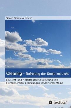 Clearing - Befreiung der Seele ins Licht (eBook, ePUB) - Albrecht, Bianka Denise