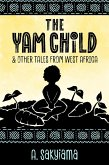 The Yam Child and Other Tales From West Africa (African Fireside Classics, #2) (eBook, ePUB)