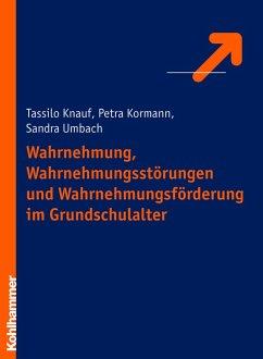 Wahrnehmung, Wahrnehmungsstörungen und Wahrnehmungsförderung im Grundschulalter (eBook, PDF) - Kormann, Petra; Knauf, Tassilo; Hientzsch, Sandra