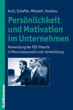 Persönlichkeit und Motivation im Unternehmen (eBook, PDF) - Kuhl, Julius; Mikoleit, Bernhard; Scheffer, David; Strehlau, Alexandra