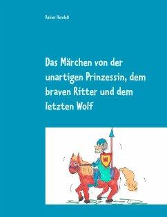 Das Märchen von der unartigen Prinzessin, dem braven Ritter und dem letzten Wolf