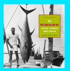 Mit Hemingway essen, trinken und reisen - Boreth, Craig