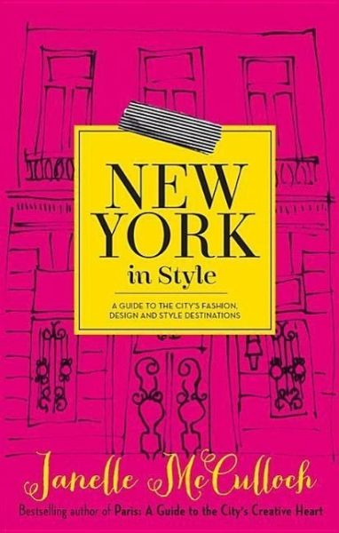 New York In Style A Guide To The City 39 S Fashion Design And Style Destinations Von Janelle