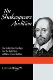 The Shakespeare Audition: How to Get Over Your Fear, Find the Right Piece and Have a Great Audition
