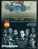 The Military Intervention Corps of the Spanish Blue Division in the German Wehrmacht 1941-1945: Organization - Uniforms - Insignia - Documents