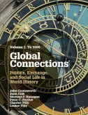 Global Connections, Volume 1: To 1500: Politics, Exchange, and Social Life in World History