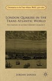 London Quakers in the Trans-Atlantic World: The Creation of an Early Modern Community