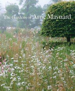 The Gardens of Arne Maynard - Maynard, Arne