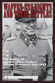 Waffen-SS Knights and Their Battles: The Waffen-SS Knight's Crs HoldersVol 2: January-July 1943