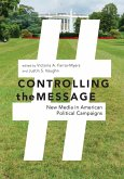 Controlling the Message: New Media in American Political Campaigns