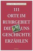 111 Orte im Ruhrgebiet, die uns Geschichte erzählen (Mängelexemplar)