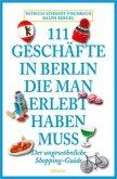 111 Geschäfte in Berlin, die man gesehen haben muss (Mängelexemplar)