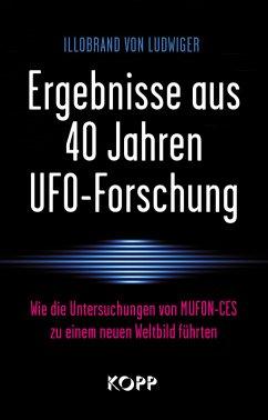 Ergebnisse aus 40 Jahren UFO-Forschung - Ludwiger, Illobrand von