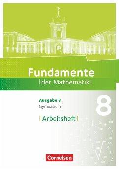 Fundamente der Mathematik - Ausgabe B 8. Schuljahr. Arbeitsheft mit Lösungen