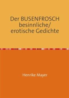 Der BUSENFROSCH besinnliche/erotische Gedichte - Mayer, Henrike