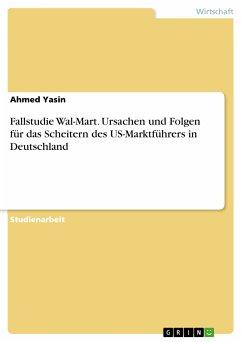 Fallstudie Wal-Mart. Ursachen und Folgen für das Scheitern des US-Marktführers in Deutschland (eBook, PDF)