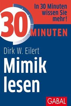 30 Minuten Mimik lesen (eBook, PDF) - Eilert, Dirk W.