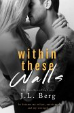 Within These Walls (The Walls Series, #1) (eBook, ePUB)