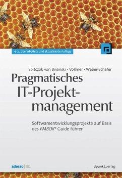 Pragmatisches IT-Projektmanagement (eBook, ePUB) - Brisinski, Niklas Spitczok von; Vollmer, Guy; Weber-Schäfer, Ute