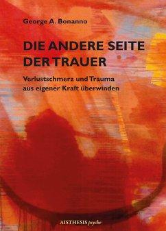 Die andere Seite der Trauer (eBook, ePUB) - Bonanno, George A.