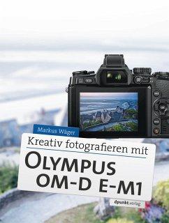 Kreativ fotografieren mit Olympus OM-D E-M1 (eB...