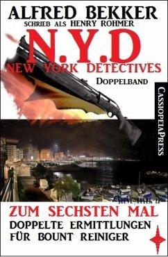 N.Y.D. - Zum sechsten Mal: Doppelte Ermittlungen für Bount Reiniger (New York Detectives Doppelband) (eBook, ePUB) - Bekker, Alfred